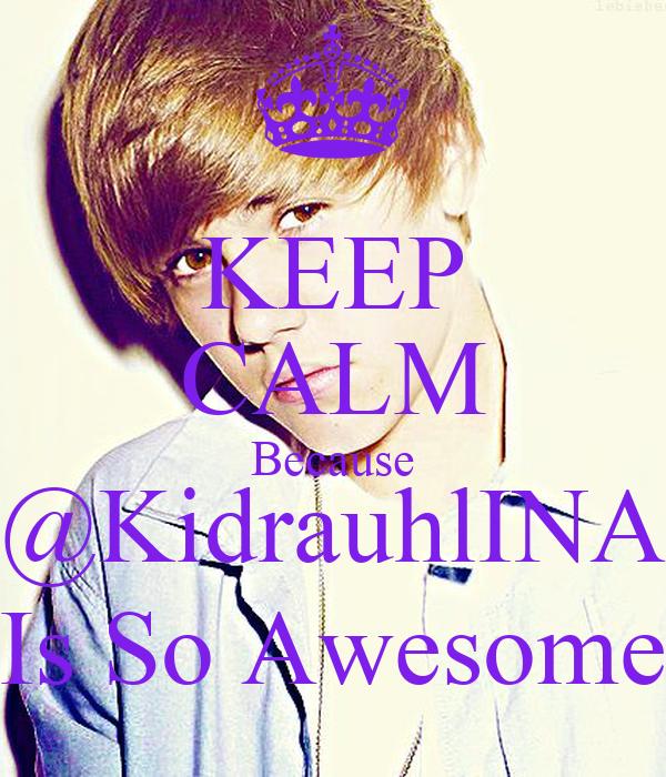 KEEP CALM Because @KidrauhlINA Is So Awesome