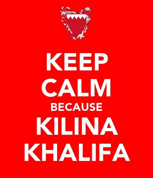 KEEP CALM BECAUSE KILINA KHALIFA