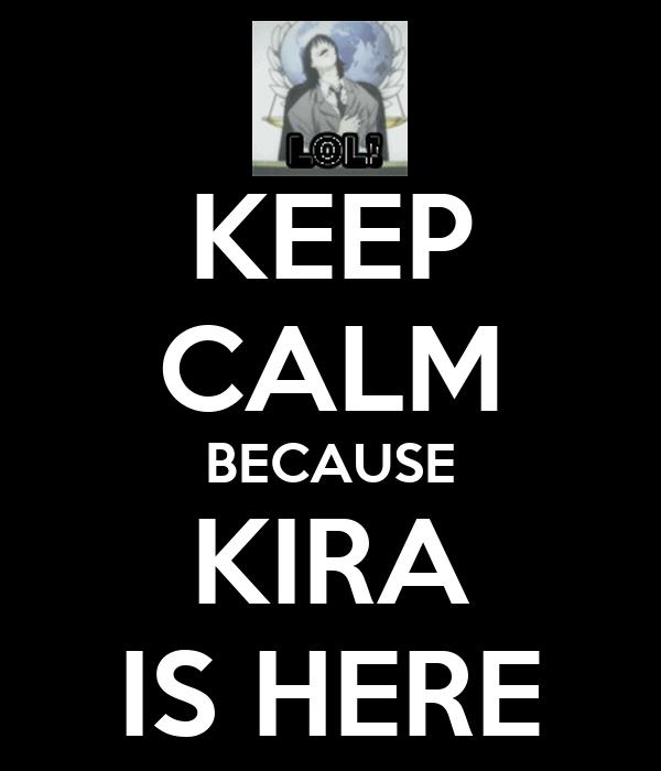 KEEP CALM BECAUSE KIRA IS HERE