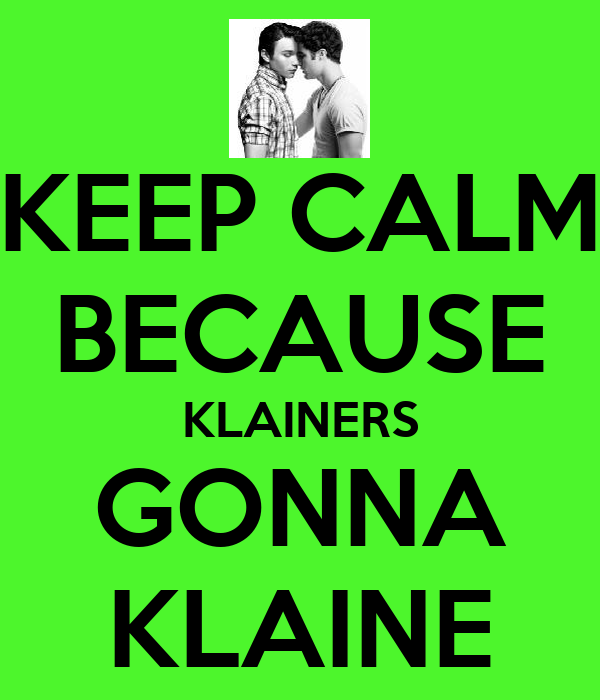 KEEP CALM BECAUSE KLAINERS GONNA KLAINE