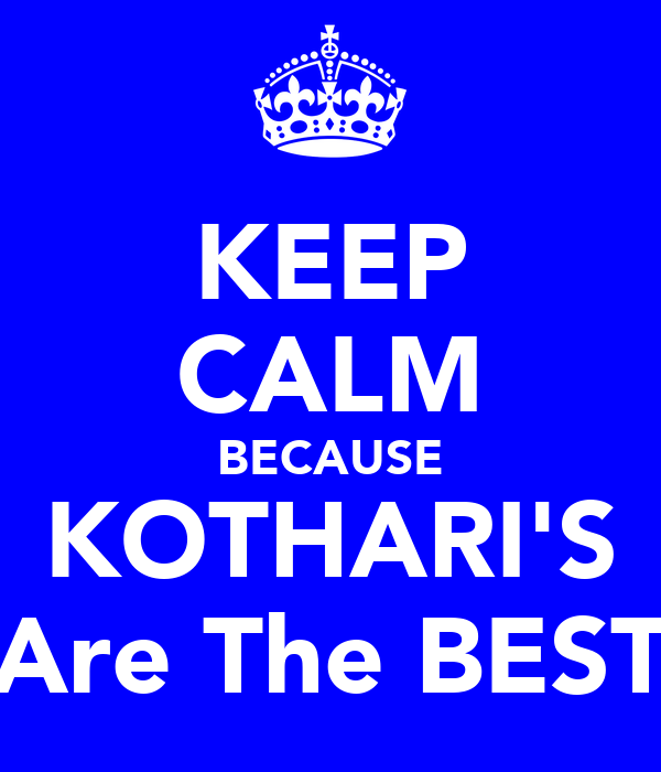 KEEP CALM BECAUSE KOTHARI'S Are The BEST