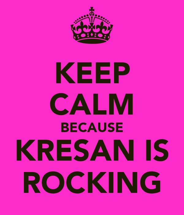 KEEP CALM BECAUSE KRESAN IS ROCKING