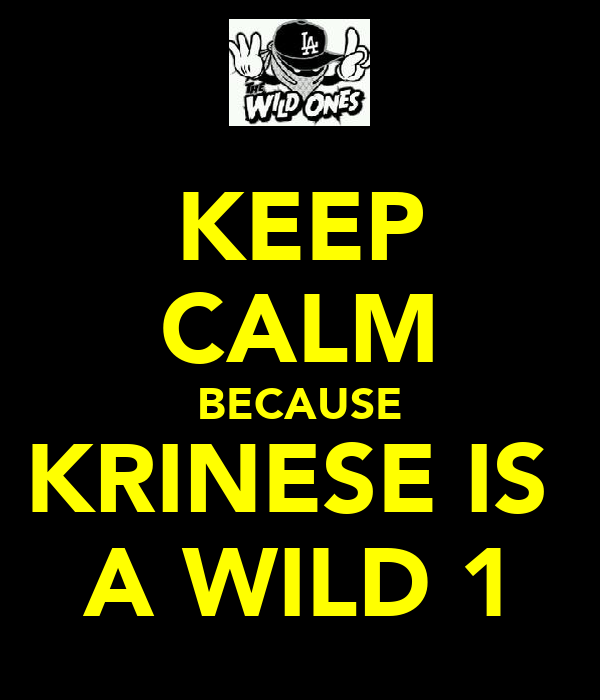 KEEP CALM BECAUSE KRINESE IS  A WILD 1