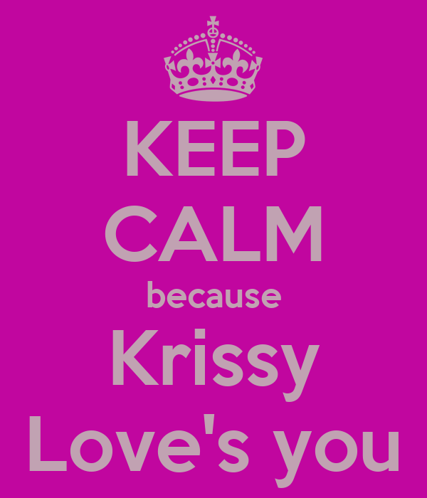 KEEP CALM because Krissy Love's you