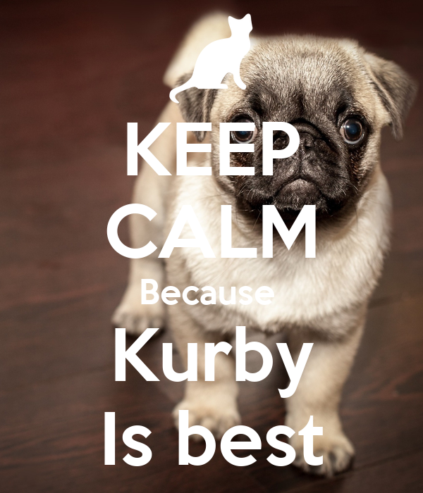 KEEP CALM Because  Kurby Is best