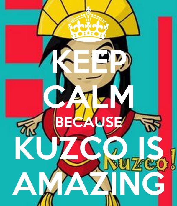 KEEP CALM BECAUSE KUZCO IS AMAZING