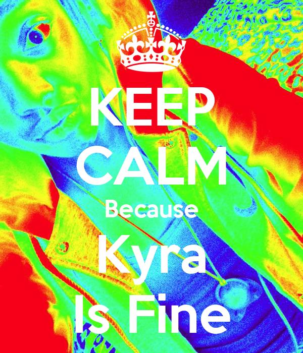 KEEP CALM Because Kyra Is Fine