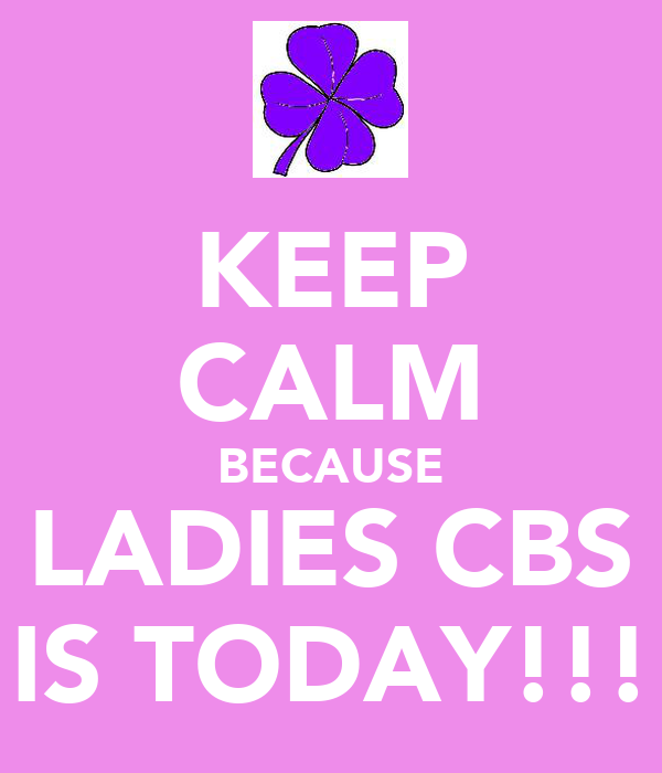 KEEP CALM BECAUSE LADIES CBS IS TODAY!!!