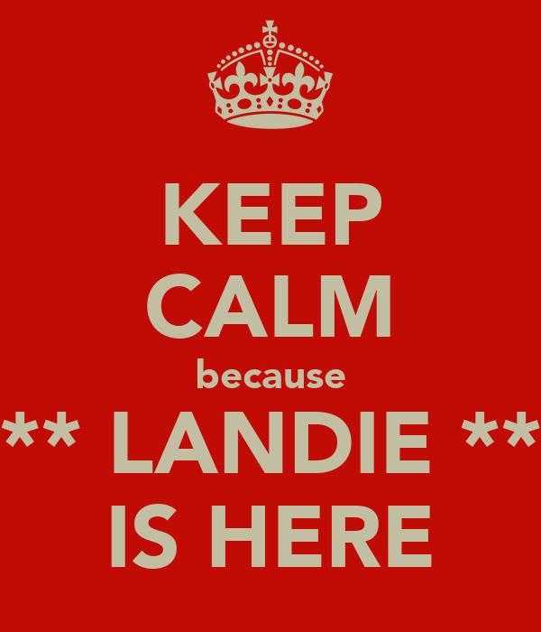 KEEP CALM because ** LANDIE ** IS HERE