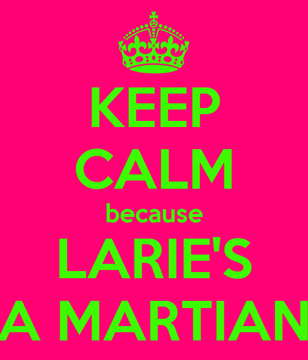 KEEP CALM because LARIE'S A MARTIAN
