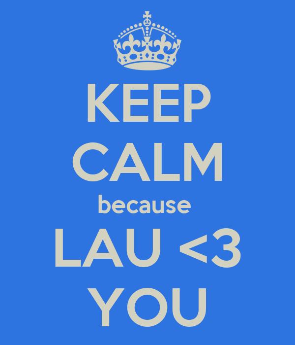 KEEP CALM because  LAU <3 YOU