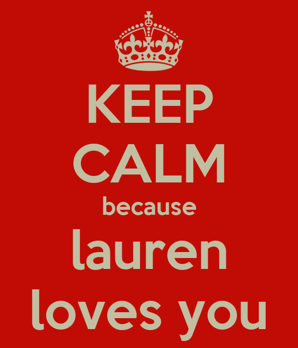 KEEP CALM because lauren loves you