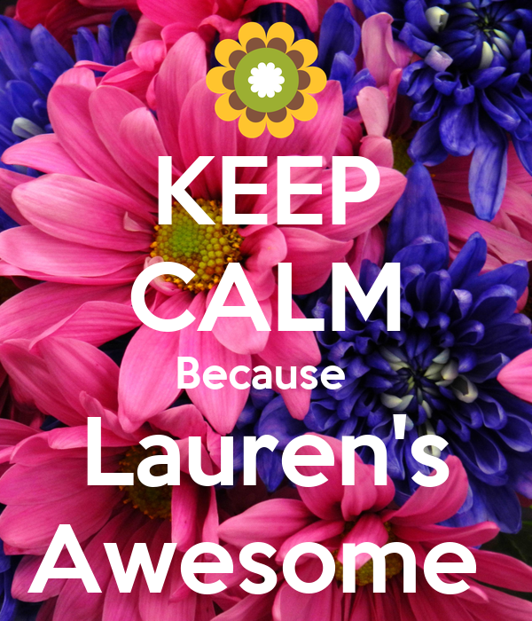 KEEP CALM Because  Lauren's Awesome