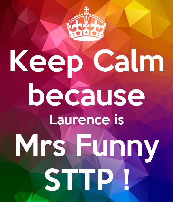 Keep Calm because Laurence is Mrs Funny STTP !