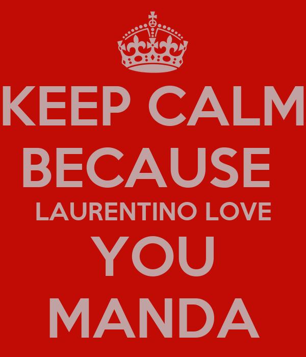 KEEP CALM BECAUSE  LAURENTINO LOVE YOU MANDA