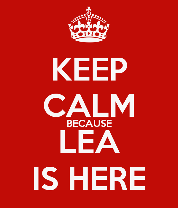 KEEP CALM BECAUSE LEA IS HERE