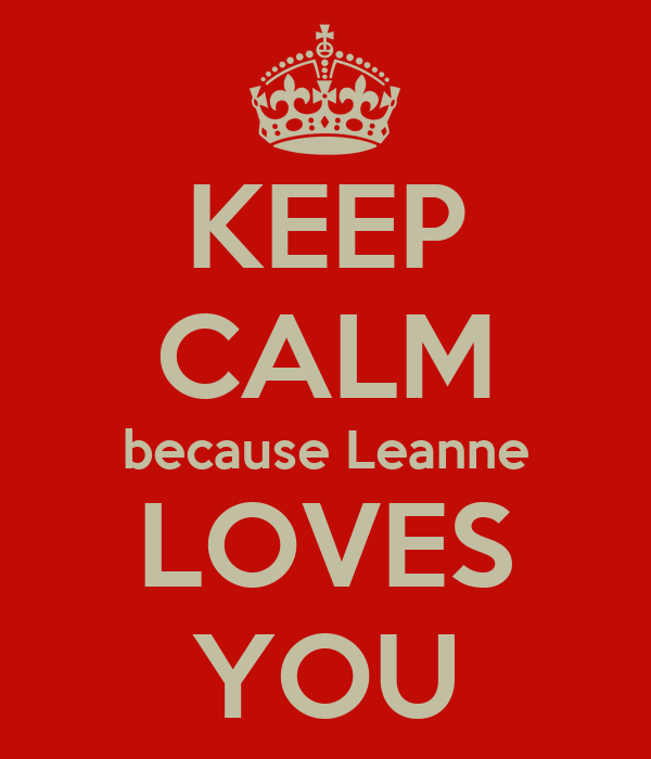 KEEP CALM because Leanne LOVES YOU