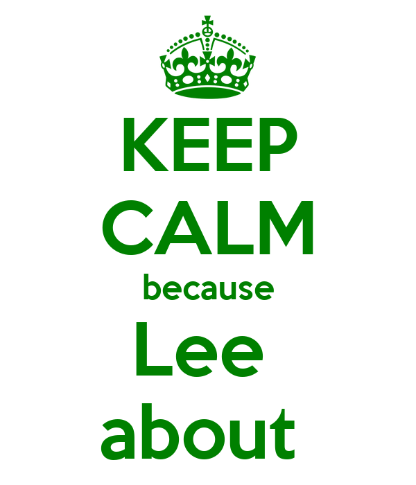 KEEP CALM because Lee  about