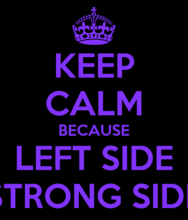KEEP CALM BECAUSE LEFT SIDE STRONG SIDE