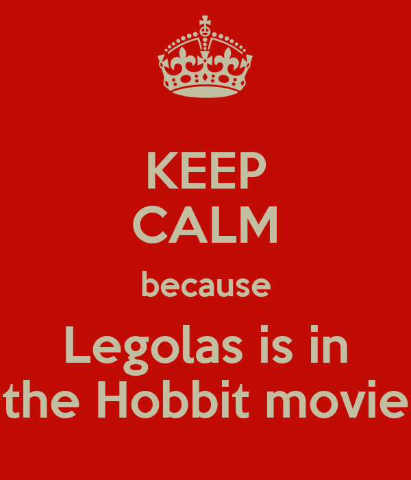 KEEP CALM because Legolas is in the Hobbit movie