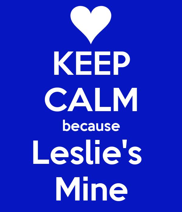 KEEP CALM because Leslie's  Mine