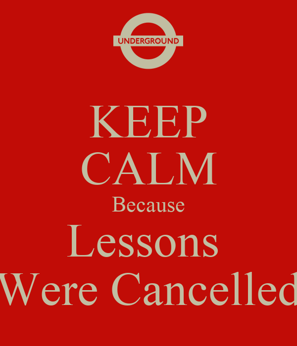 KEEP CALM Because Lessons  Were Cancelled