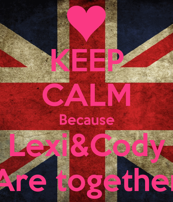 KEEP CALM Because Lexi&Cody Are together
