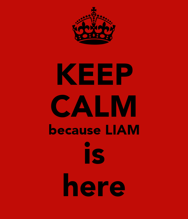 KEEP CALM because LIAM is here