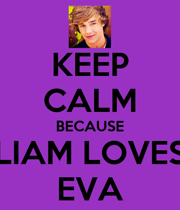 KEEP CALM BECAUSE LIAM LOVES EVA