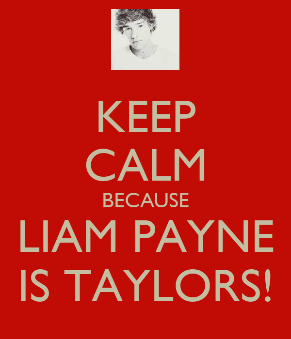 KEEP CALM BECAUSE LIAM PAYNE IS TAYLORS!