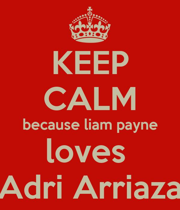 KEEP CALM because liam payne loves  Adri Arriaza