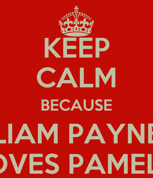 KEEP CALM BECAUSE LIAM PAYNE LOVES PAMELA