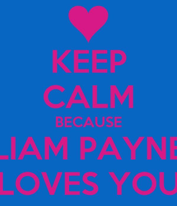KEEP CALM BECAUSE LIAM PAYNE LOVES YOU