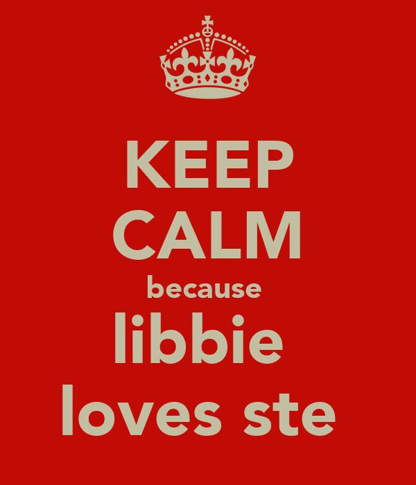KEEP CALM because  libbie  loves ste