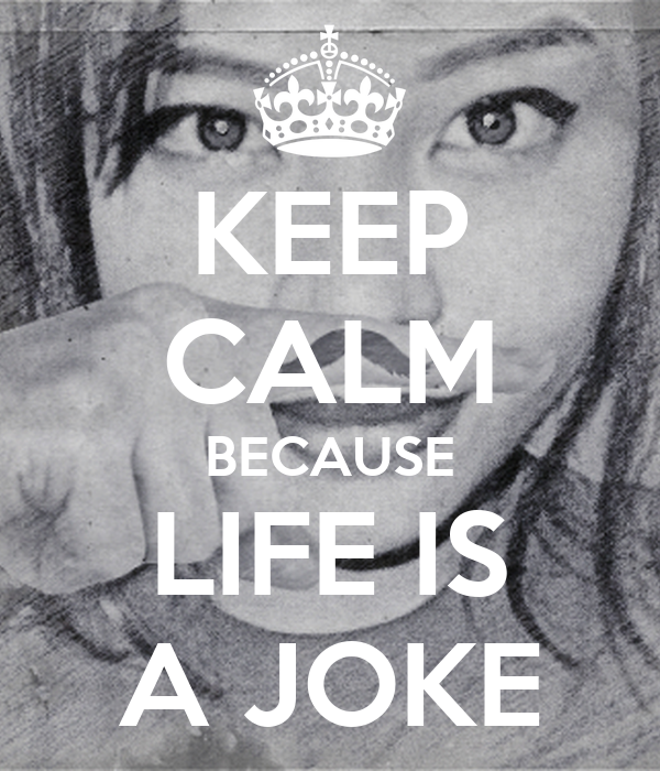 keep calm because life is a joke poster jelly ayce. Black Bedroom Furniture Sets. Home Design Ideas