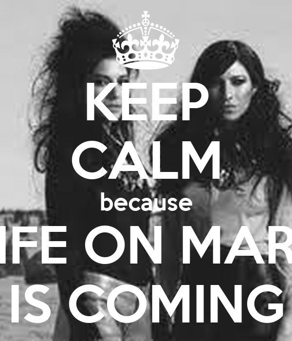 KEEP CALM because LIFE ON MARS IS COMING