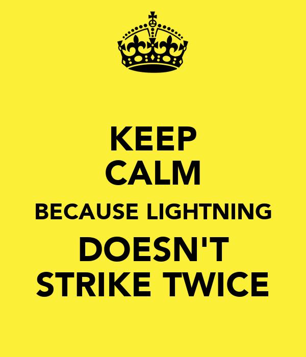 KEEP CALM BECAUSE LIGHTNING DOESN'T STRIKE TWICE