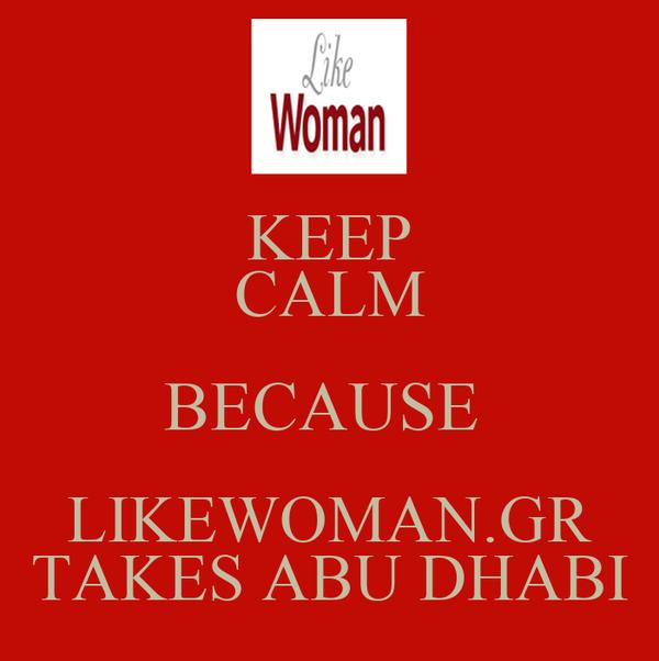 KEEP CALM BECAUSE  LIKEWOMAN.GR TAKES ABU DHABI