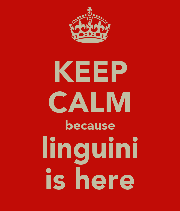 KEEP CALM because linguini is here