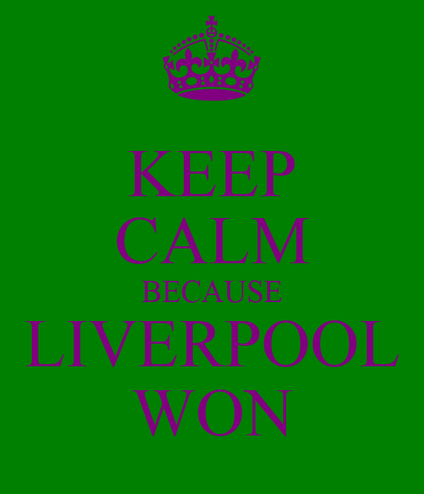KEEP CALM BECAUSE LIVERPOOL WON