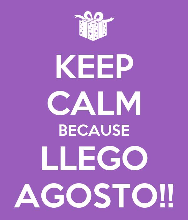 KEEP CALM BECAUSE LLEGO AGOSTO!!