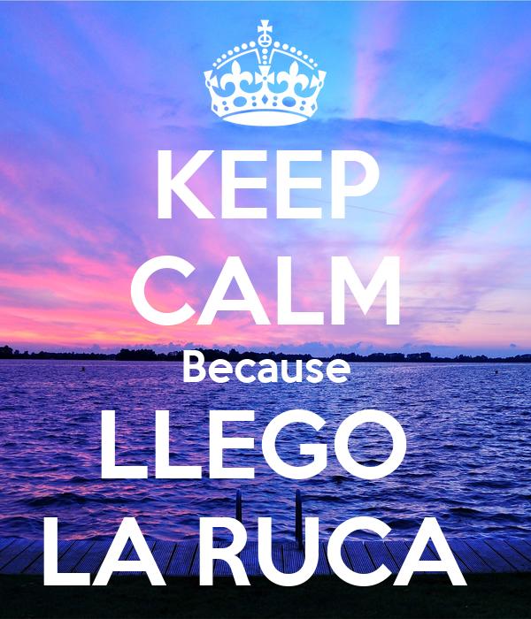 KEEP CALM Because LLEGO  LA RUCA