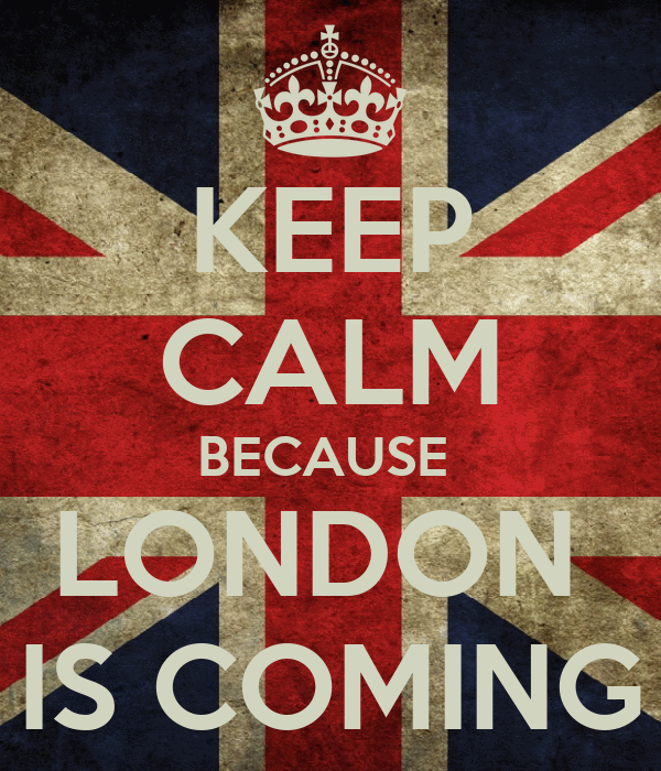 KEEP CALM BECAUSE  LONDON  IS COMING