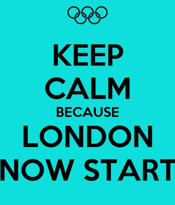 KEEP CALM BECAUSE LONDON NOW START