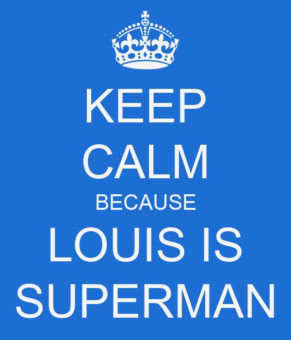 KEEP CALM BECAUSE LOUIS IS SUPERMAN