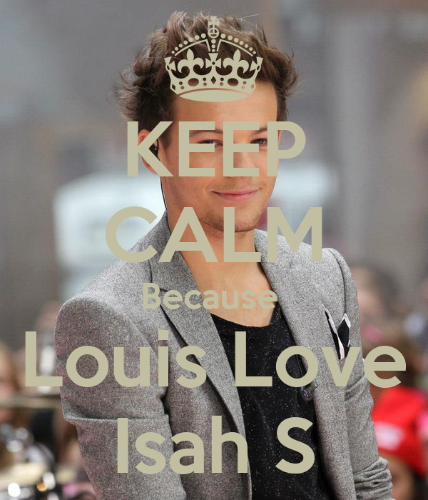 KEEP CALM Because  Louis Love Isah S