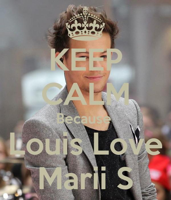 KEEP CALM Because  Louis Love Marii S