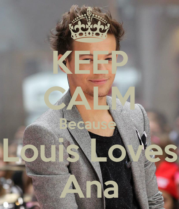 KEEP CALM Because  Louis Loves Ana