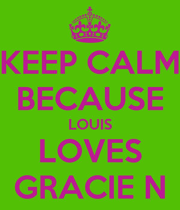 KEEP CALM BECAUSE LOUIS LOVES GRACIE N