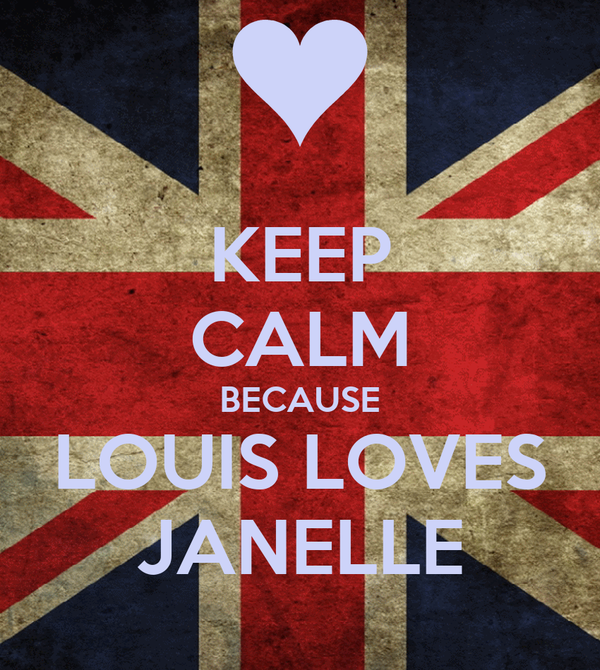 KEEP CALM BECAUSE LOUIS LOVES JANELLE